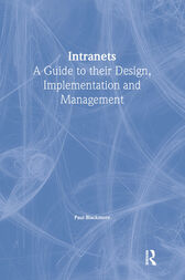 Intranets: a Guide to their Design, Implementation and Management by Paul Blackmore