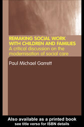Remaking Social Work with Children and Families by Paul Michael Garrett