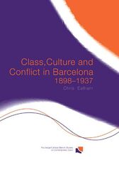 Class, Culture and Conflict in Barcelona, 1898-1937 by Chris Ealham