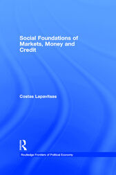 Social Foundations of Markets, Money and Credit by Costas Lapavitsas