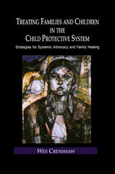 Treating Families and Children in the Child Protective System by Wes Crenshaw