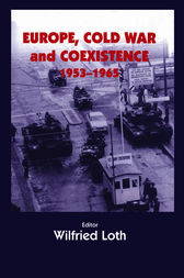Europe, Cold War and Coexistence, 1955-1965 by WILFRED LOTH