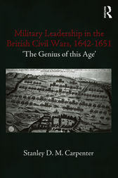 Military Leadership in the British Civil Wars, 1642-1651 by Stanley D.M. Carpenter