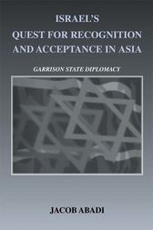 Israel's Quest for Recognition and Acceptance in Asia by Jacob Abadi