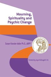 Mourning, Spirituality and Psychic Change by Susan Kavaler-Adler