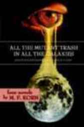 All the Mutant Trash in all the Galaxies by M.F. Korn