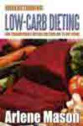 Understanding Low-Carb Dieting by Arlene Mason