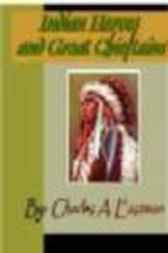 Indian Heroes and Great Chieftans by Charles A. Eastman