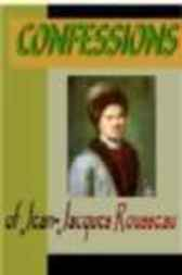 CONFESSIONS of Jean-Jacques Rousseau by unknown