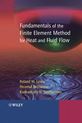 Fundamentals of the Finite Element Method for Heat and Fluid Flow by Roland W. Lewis