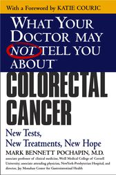 What Your Doctor May Not Tell You About(TM): Colorectal Cancer by Mark Bennett Pochapin