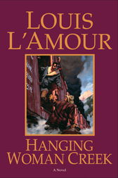 Hanging Woman Creek by Louis L'Amour