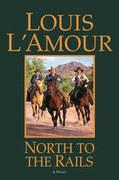North to the Rails by Louis L'Amour