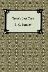 Trent's Last Case by Edmund C. Bentley