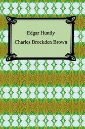 Edgar Huntly, or Memoirs of a Sleep-Walker by Charles Brockden Brown