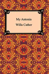 My Antonia by Willa Sibert Cather