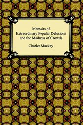 Memoirs of Extraordinary Popular Delusions, Volumes I, II, and III by Charles MacKay
