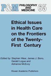 Ethical Issues in Health Care on the Frontiers of the Twenty-First Century by S. Wear