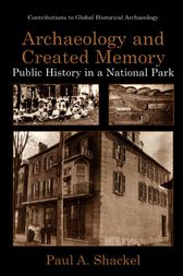 Archaeology and Created Memory by Paul A. Shackel