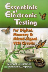 Essentials of Electronic Testing for Digital, Memory and Mixed-Signal VLSI Circuits by M. Bushnell