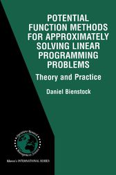 Potential Function Methods for Approximately Solving Linear Programming Problems: Theory and Practice by Daniel Bienstock