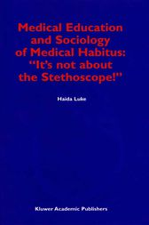 """Medical Education and Sociology of Medical Habitus: """"It's not about the Stethoscope!"""" by H. Luke"""