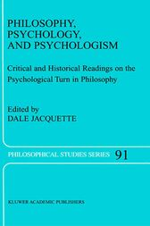 Philosophy, Psychology, and Psychologism by Dale Jacquette