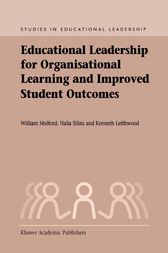 Educational Leadership for Organisational Learning and Improved Student Outcomes by William Mulford