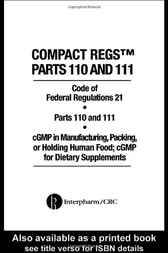 Compact Regs Parts 110 and 111:  CFR 21 Parts 110 and 111 cGMP in Manufacturing by Interpharm