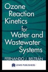 Ozone Reaction Kinetics for Water and Wastewater Systems by Fernando J. Beltran