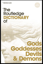The Routledge Dictionary of Gods and Goddesses, Devils and Demons by Manfred Lurker