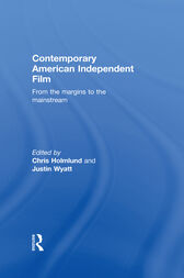 Contemporary American Independent Film by Christine Holmlund