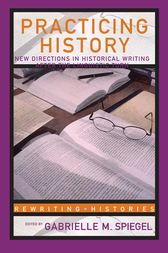 Practicing History by Gabrielle M. Spiegel