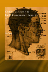 Chinese Medicine in Early Communist China, 1945-1963 by Kim Taylor