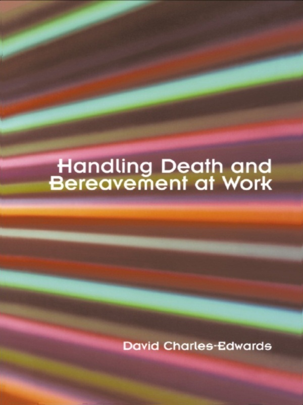 Download Ebook Handling Death and Bereavement at Work by David Charles-Edwards Pdf