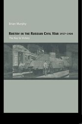 Rostov in the Russian Civil War, 1917-1920 by Brian Murphy
