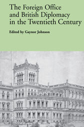 The Foreign Office and British Diplomacy in the Twentieth Century by Gaynor Johnson
