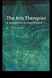 The Arts Therapies by Dr Phil Jones