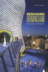 Remaking Birmingham by Liam Kennedy