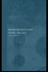 Britain and South-West Persia 1880-1914 by Shahbaz Shahnavaz