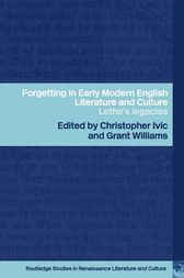 Forgetting in Early Modern English Literature and Culture by Christopher Ivic