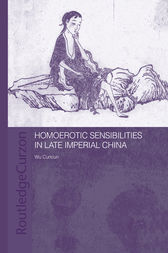 Homoerotic Sensibilities in Late Imperial China by Cuncun Wu