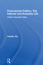 Postcolonial Politics, The Internet and Everyday Life by M.I. Franklin