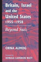 Britain, Israel and the United States, 1955-1958 by Orna Almog