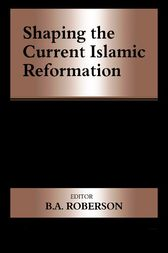 Shaping the Current Islamic Reformation by B.A. Roberson