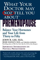 What Your Doctor May Not Tell You About(TM): Premenopause by John R. Lee