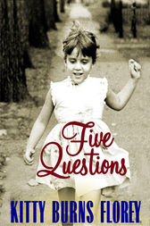 Five Questions by Kitty B. Florey