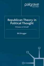 Republican Theory in Political Thought by Bill Brugger