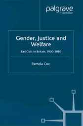 Gender,Justice and Welfare in Britain,1900-1950 by Pamela Cox