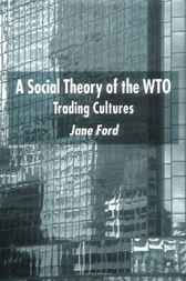 A Social Theory of the WTO by Jane Ford